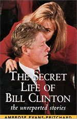 """The Secret Life of Bill Clinton"" by Ambrose Evans-Pritchard"