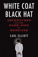 """White Coat, Black Hat"" by Carl Elliott"